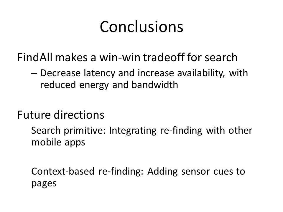 Conclusions FindAll makes a win-win tradeoff for search – Decrease latency and increase availability, with reduced energy and bandwidth Future directi