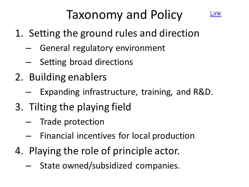 Taxonomy and Policy 1.Setting the ground rules and direction – General regulatory environment – Setting broad directions 2.Building enablers – Expandi