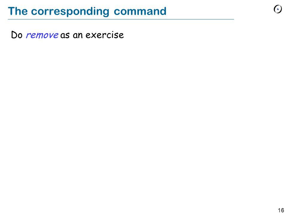 16 The corresponding command Do remove as an exercise