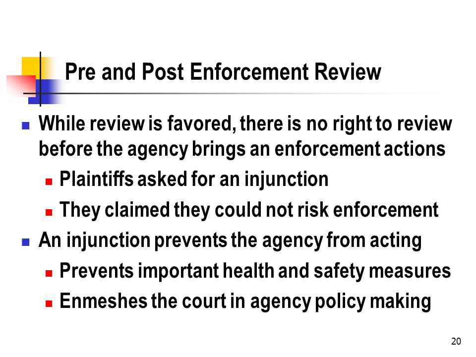 20 Pre and Post Enforcement Review While review is favored, there is no right to review before the agency brings an enforcement actions Plaintiffs ask