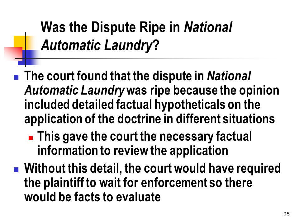 25 Was the Dispute Ripe in National Automatic Laundry ? The court found that the dispute in National Automatic Laundry was ripe because the opinion in