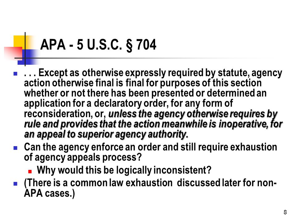 8 APA - 5 U.S.C. § 704 unless the agency otherwise requires by rule and provides that the action meanwhile is inoperative, for an appeal to superior a