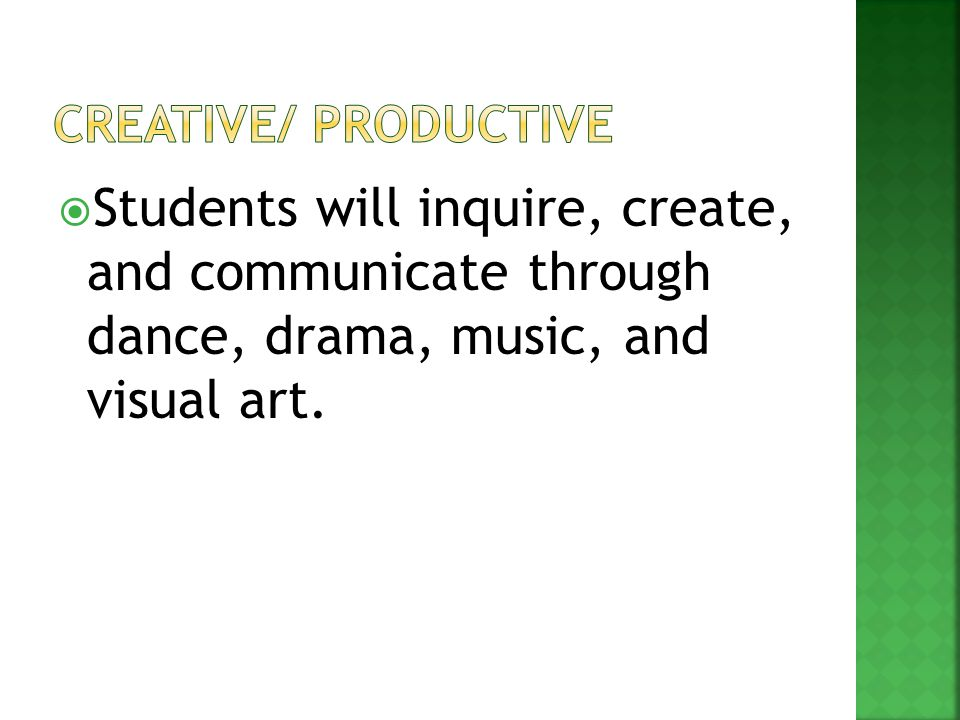  Students will inquire, create, and communicate through dance, drama, music, and visual art.