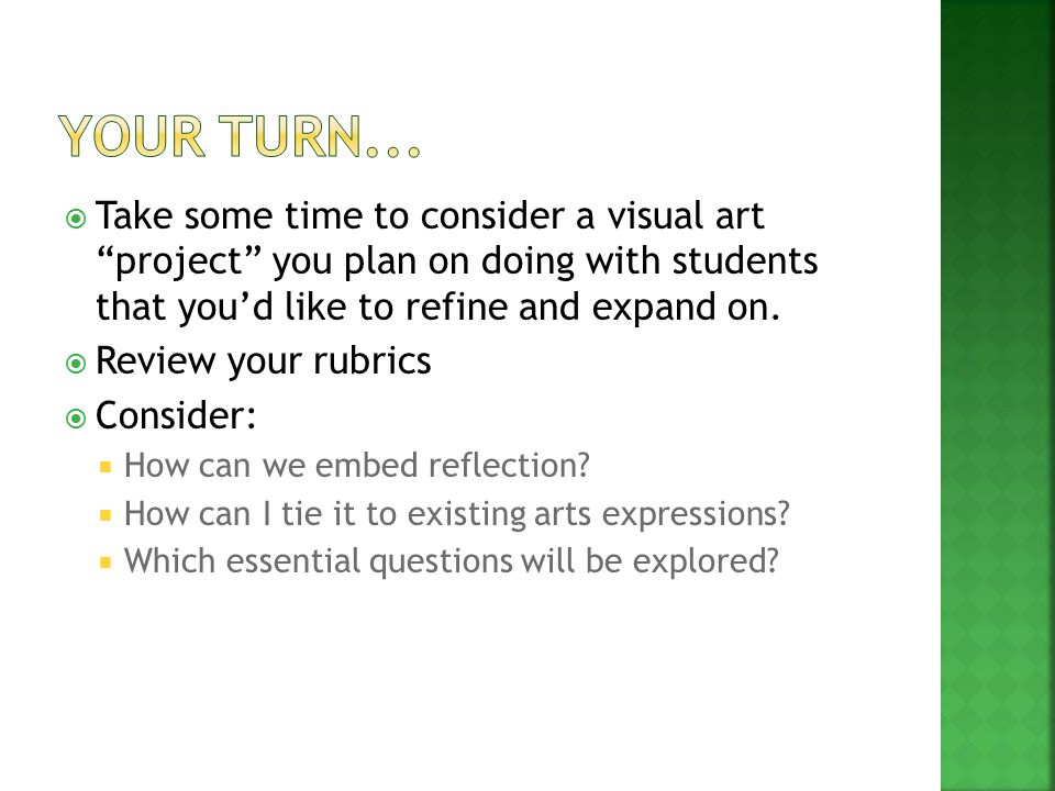 " Take some time to consider a visual art ""project"" you plan on doing with students that you'd like to refine and expand on.  Review your rubrics  C"