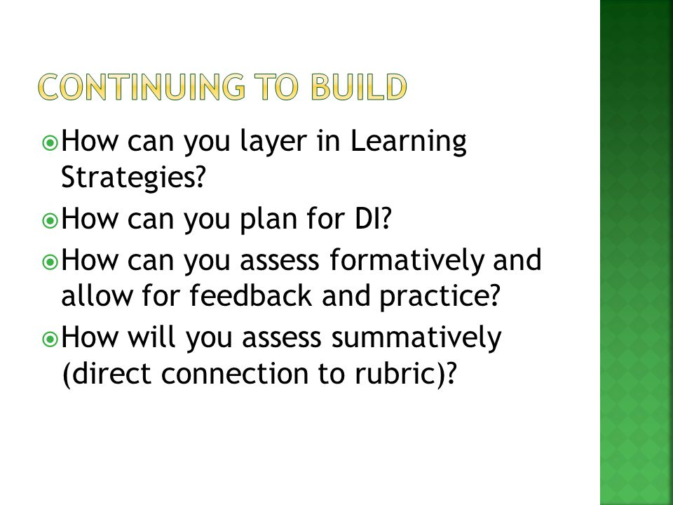  How can you layer in Learning Strategies?  How can you plan for DI?  How can you assess formatively and allow for feedback and practice?  How wil