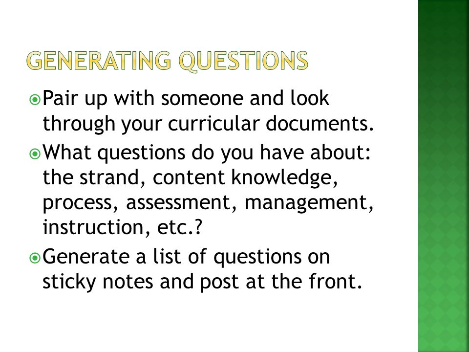  Pair up with someone and look through your curricular documents.  What questions do you have about: the strand, content knowledge, process, assessm