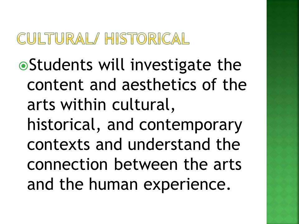  Students will investigate the content and aesthetics of the arts within cultural, historical, and contemporary contexts and understand the connectio