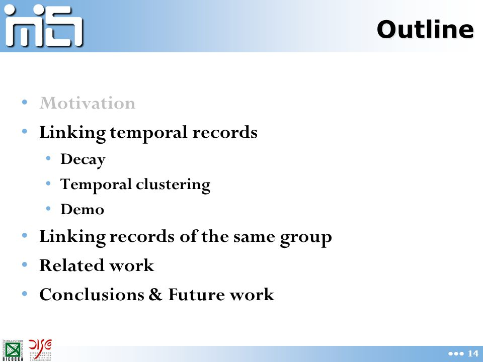 Outline Motivation Linking temporal records Decay Temporal clustering Demo Linking records of the same group Related work Conclusions & Future work 14