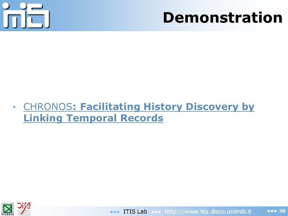 Demonstration CHRONOS: Facilitating History Discovery by Linking Temporal Records CHRONOS: Facilitating History Discovery by Linking Temporal Records ITIS Lab http://www.itis.disco.unimib.it 30