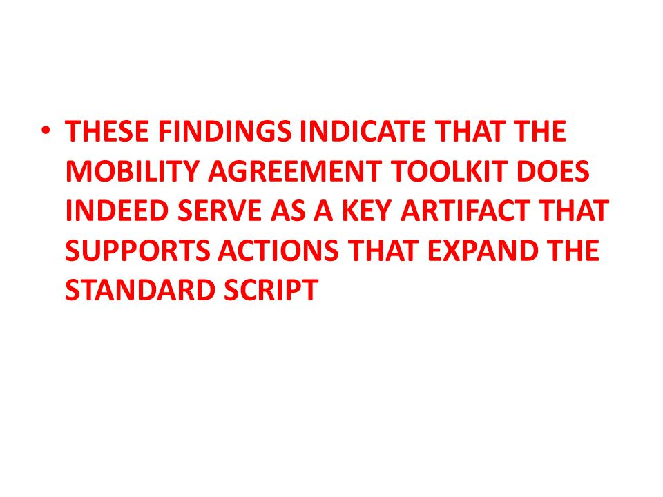 THESE FINDINGS INDICATE THAT THE MOBILITY AGREEMENT TOOLKIT DOES INDEED SERVE AS A KEY ARTIFACT THAT SUPPORTS ACTIONS THAT EXPAND THE STANDARD SCRIPT