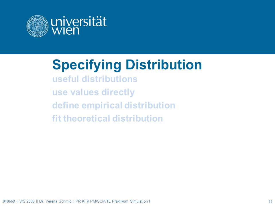 Specifying Distribution useful distributions use values directly define empirical distribution fit theoretical distribution 040669 || WS 2008 || Dr.