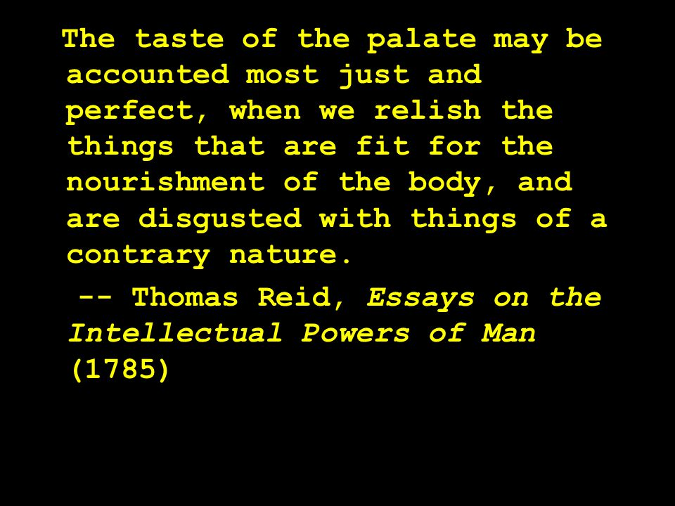 The taste of the palate may be accounted most just and perfect, when we relish the things that are fit for the nourishment of the body, and are disgus