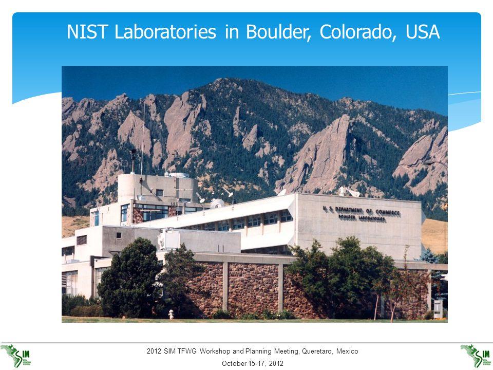 2012 SIM TFWG Workshop and Planning Meeting, Queretaro, Mexico October 15-17, 2012 NIST Laboratories in Boulder, Colorado, USA