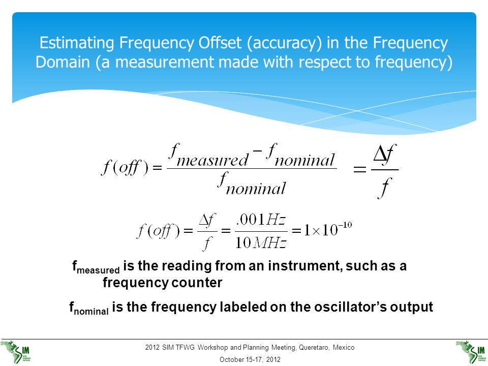 2012 SIM TFWG Workshop and Planning Meeting, Queretaro, Mexico October 15-17, 2012 Estimating Frequency Offset (accuracy) in the Frequency Domain (a m