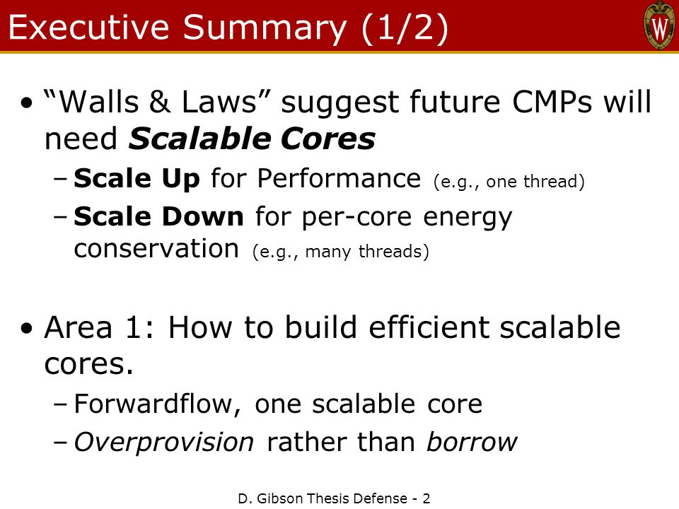 """D. Gibson Thesis Defense - 2 Executive Summary (1/2) """"Walls & Laws"""" suggest future CMPs will need Scalable Cores –Scale Up for Performance (e.g., one"""