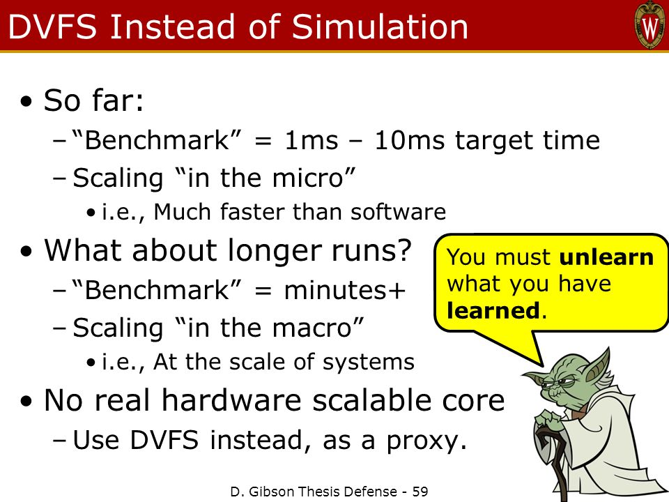 """D. Gibson Thesis Defense - 59 DVFS Instead of Simulation So far: –""""Benchmark"""" = 1ms – 10ms target time –Scaling """"in the micro"""" i.e., Much faster than"""