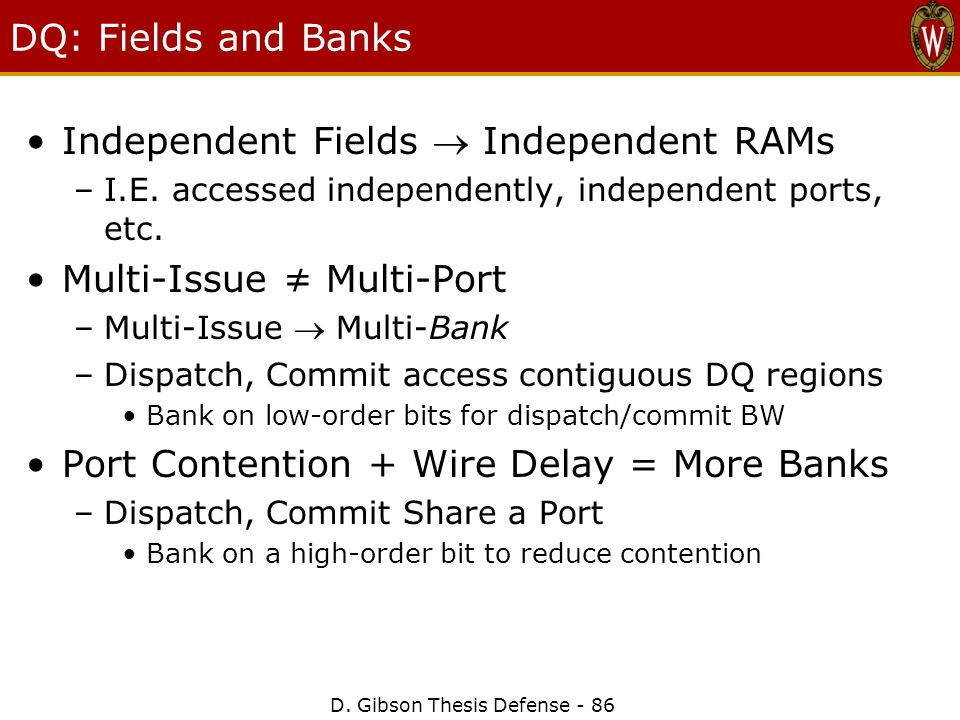 D. Gibson Thesis Defense - 86 DQ: Fields and Banks Independent Fields  Independent RAMs –I.E.