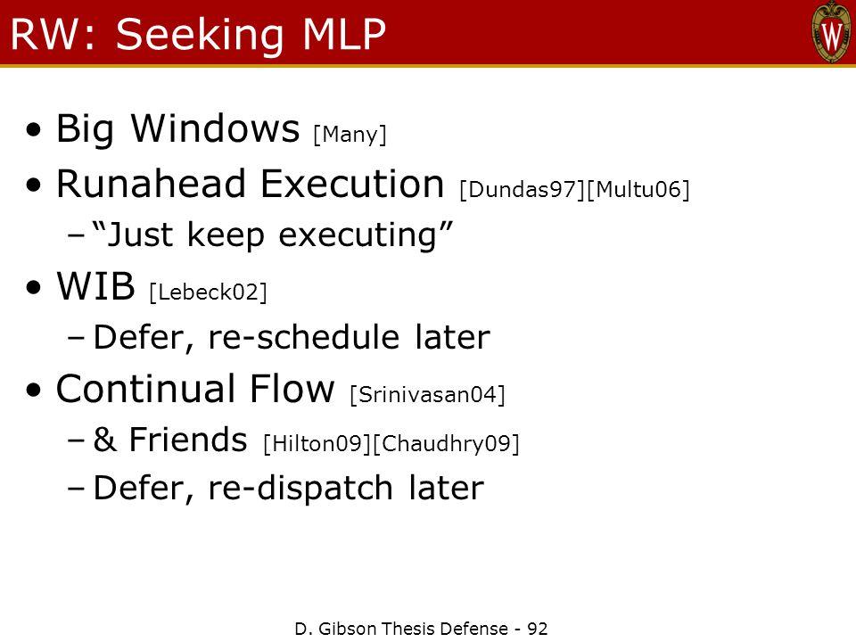 "D. Gibson Thesis Defense - 92 RW: Seeking MLP Big Windows [Many] Runahead Execution [Dundas97][Multu06] –""Just keep executing"" WIB [Lebeck02] –Defer,"
