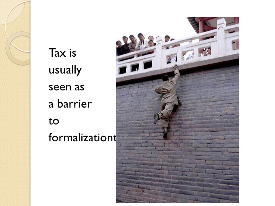 Tax is usually seen as a barrier to formalizationtry