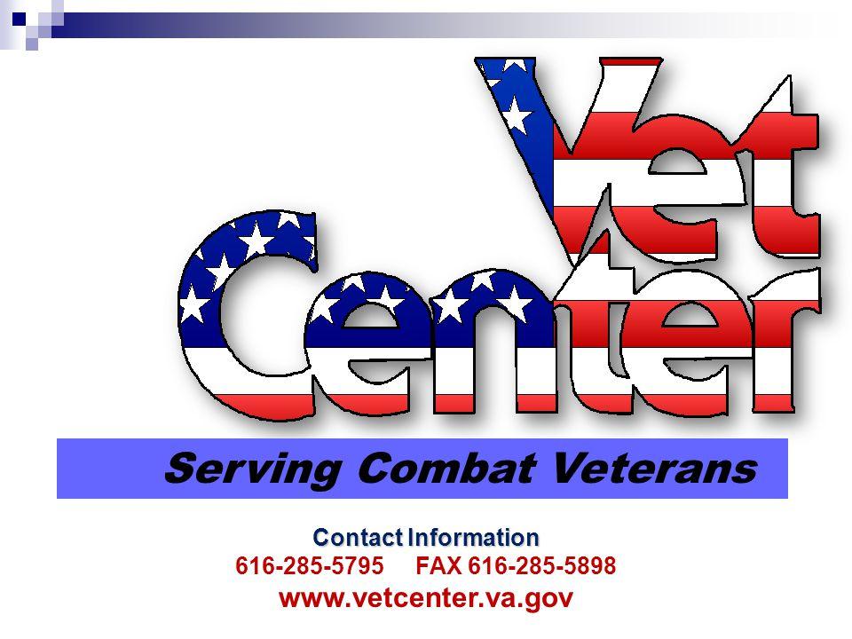 Contact Information 616-285-5795 FAX 616-285-5898 www.vetcenter.va.gov Serving Combat Veterans
