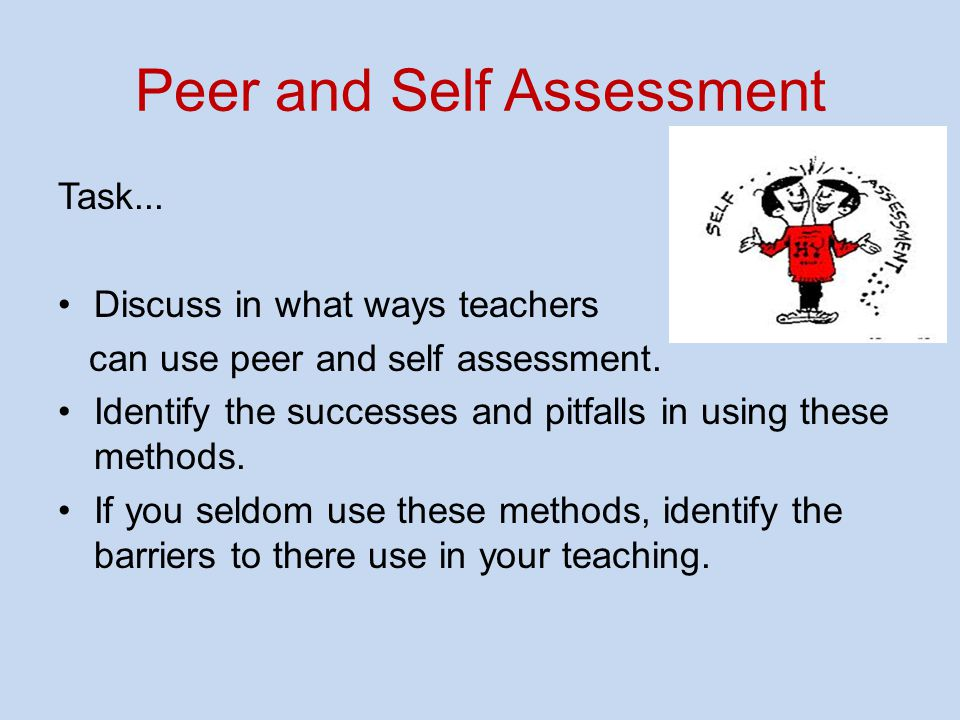 Peer and Self Assessment Task... Discuss in what ways teachers can use peer and self assessment.