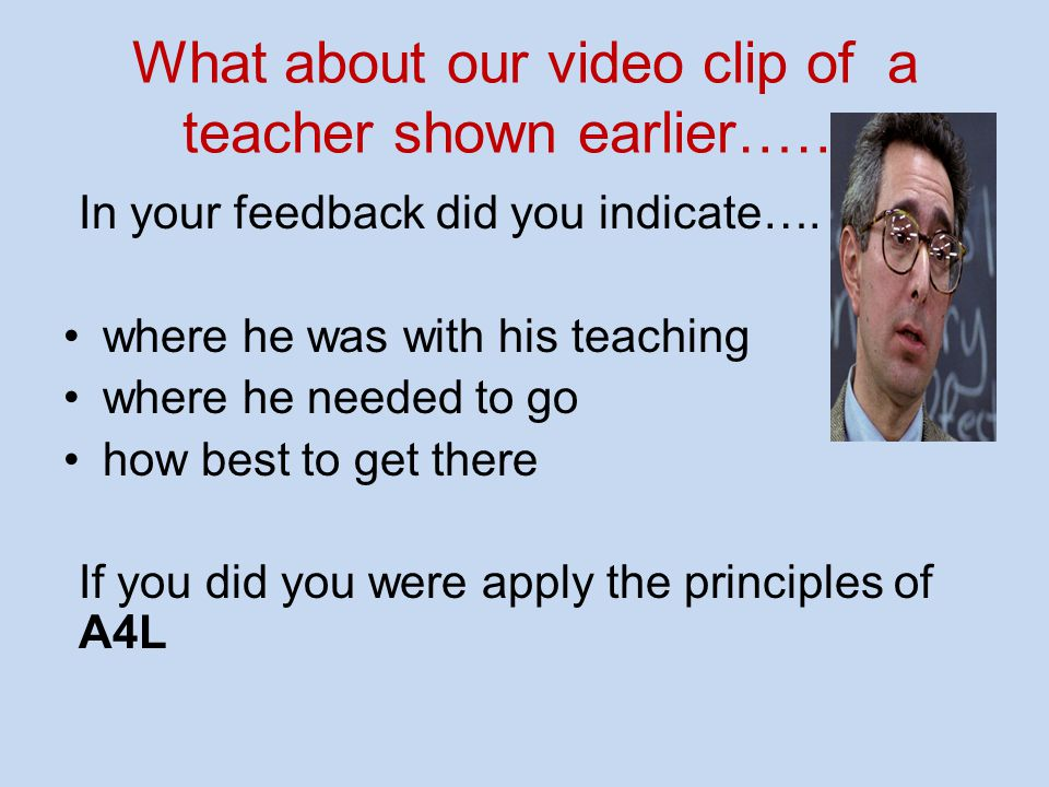 What about our video clip of a teacher shown earlier…….