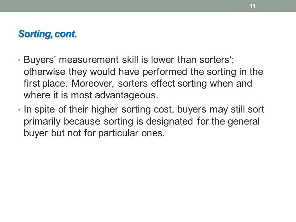 Sorting, cont. Buyers' measurement skill is lower than sorters'; otherwise they would have performed the sorting in the first place. Moreover, sorters