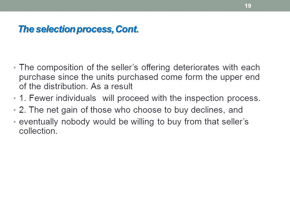 The selection process, Cont. The composition of the seller's offering deteriorates with each purchase since the units purchased come form the upper en