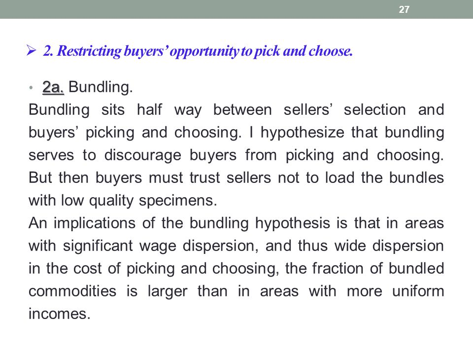  2. Restricting buyers' opportunity to pick and choose. 2a. 2a. Bundling. Bundling sits half way between sellers' selection and buyers' picking and c