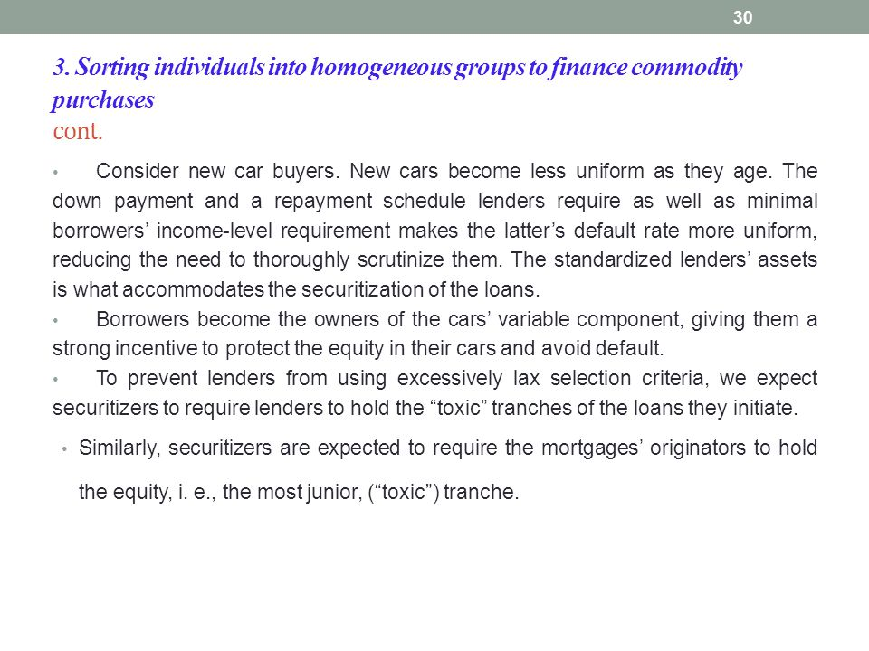 3. Sorting individuals into homogeneous groups to finance commodity purchases cont. Consider new car buyers. New cars become less uniform as they age.