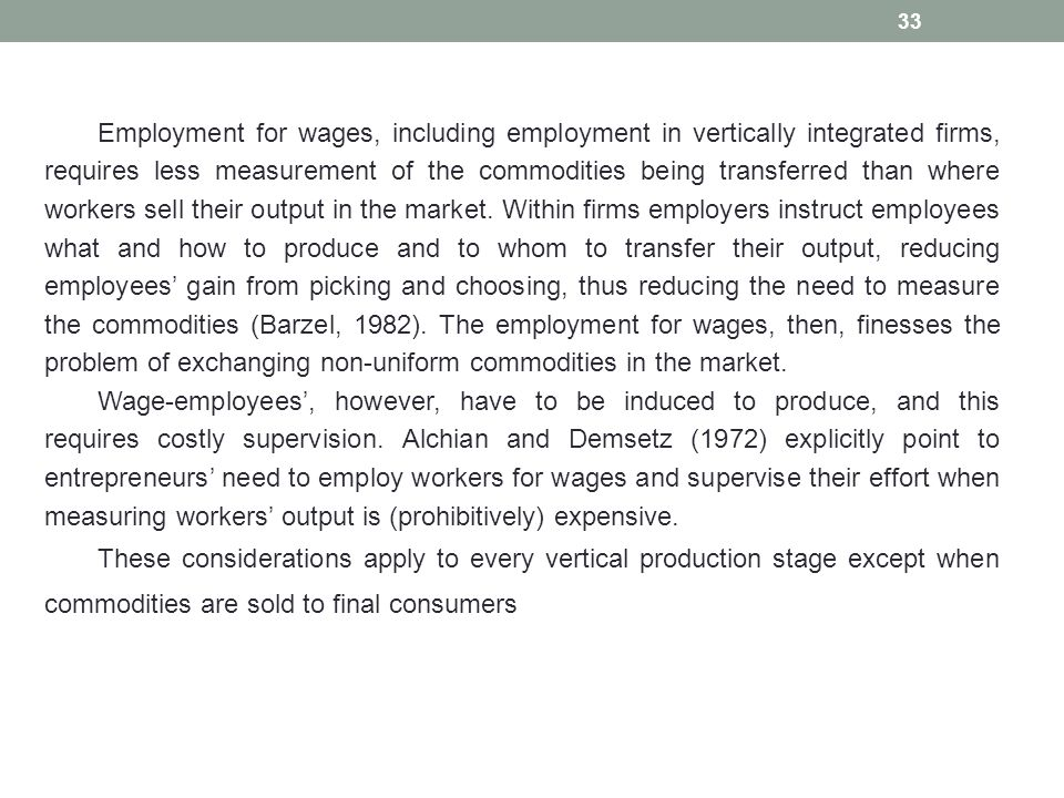 33 Employment for wages, including employment in vertically integrated firms, requires less measurement of the commodities being transferred than wher