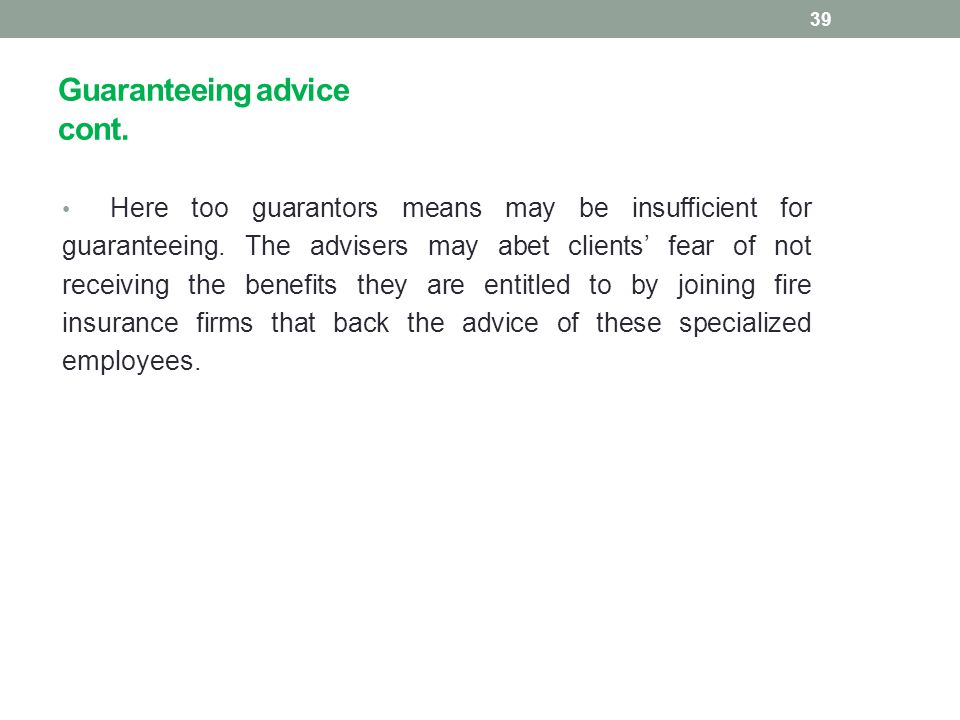 Guaranteeing advice cont. Here too guarantors means may be insufficient for guaranteeing. The advisers may abet clients' fear of not receiving the ben