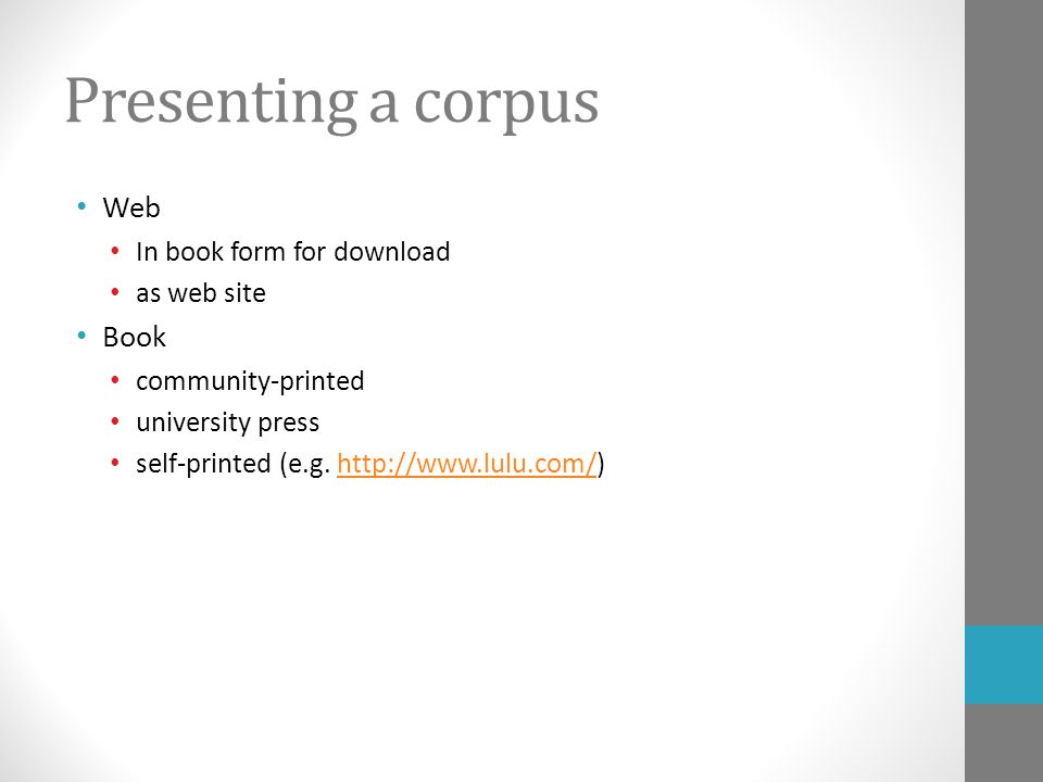 Presenting a corpus Web In book form for download as web site Book community-printed university press self-printed (e.g.