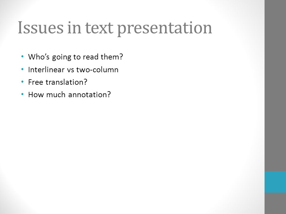 Issues in text presentation Who's going to read them.