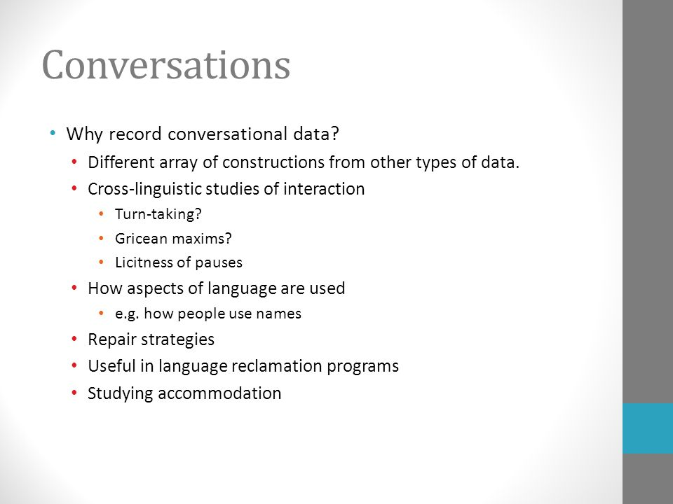 Conversations Why record conversational data.
