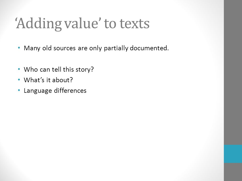 'Adding value' to texts Many old sources are only partially documented.