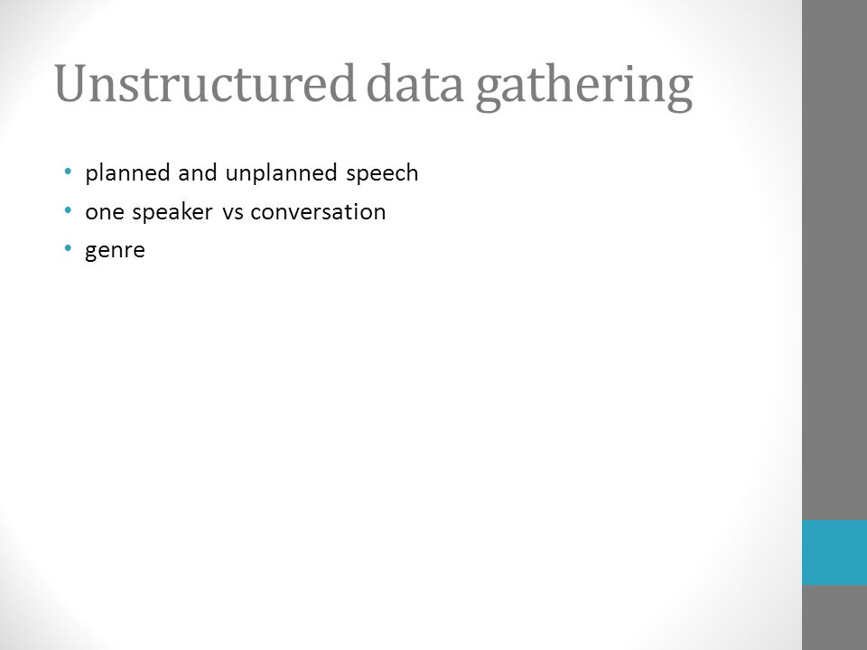Unstructured data gathering planned and unplanned speech one speaker vs conversation genre