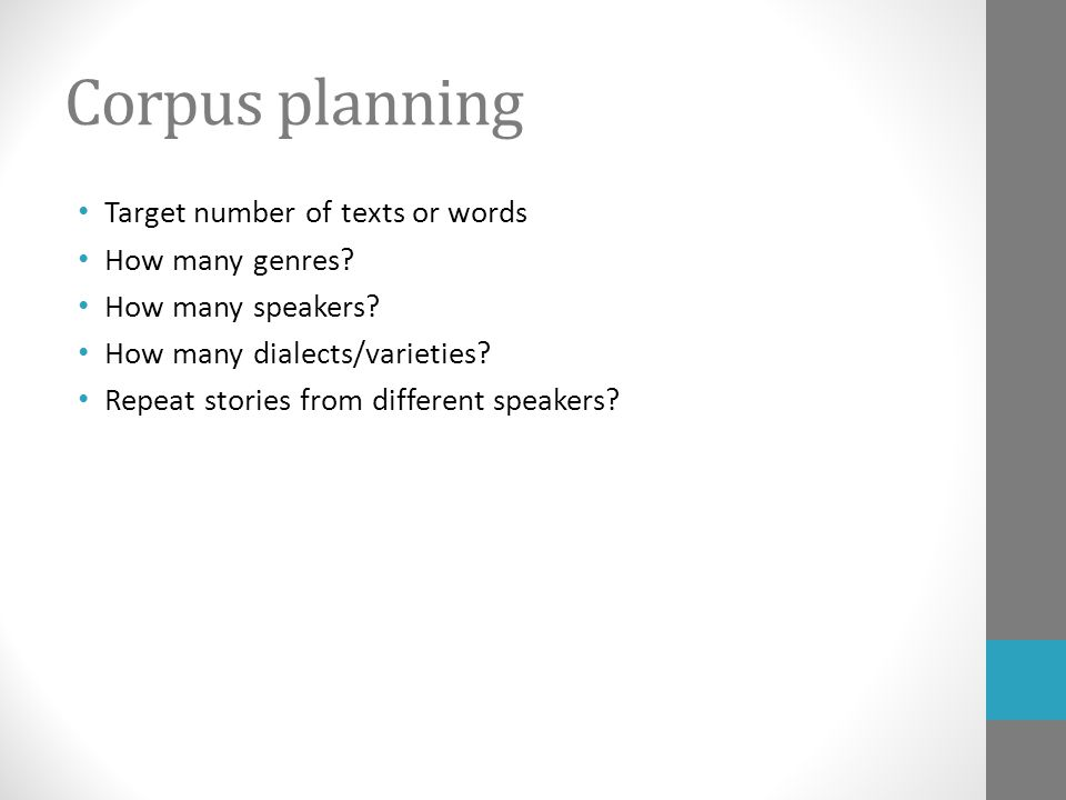 Corpus planning Target number of texts or words How many genres.