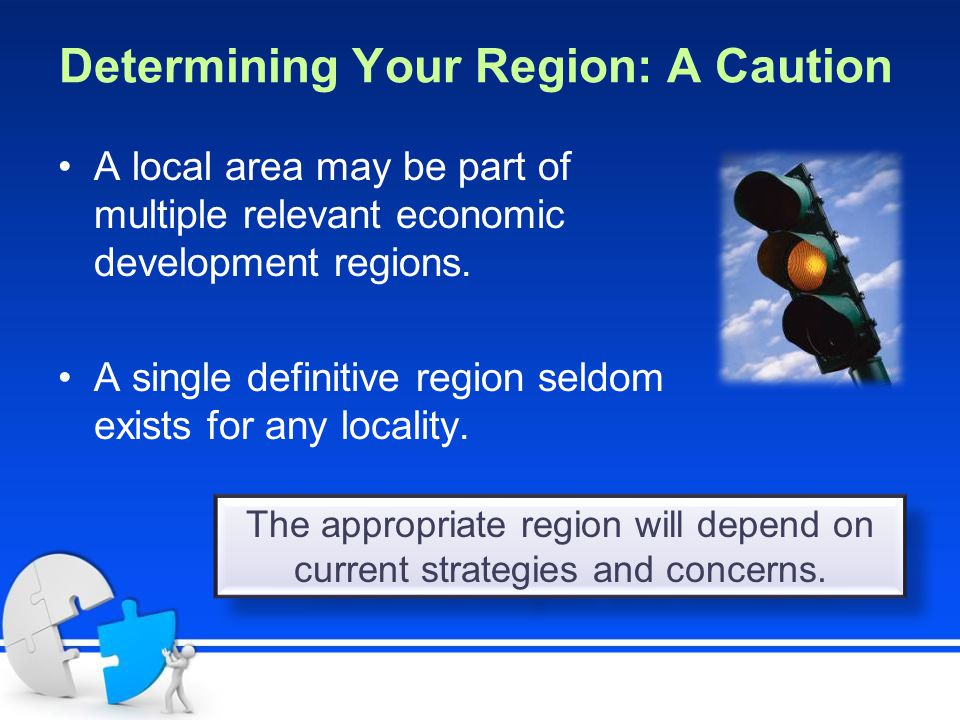 Determining Your Region: A Caution A local area may be part of multiple relevant economic development regions. A single definitive region seldom exist