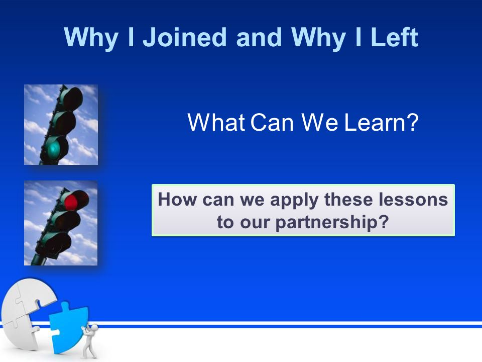 Why I Joined and Why I Left What Can We Learn How can we apply these lessons to our partnership