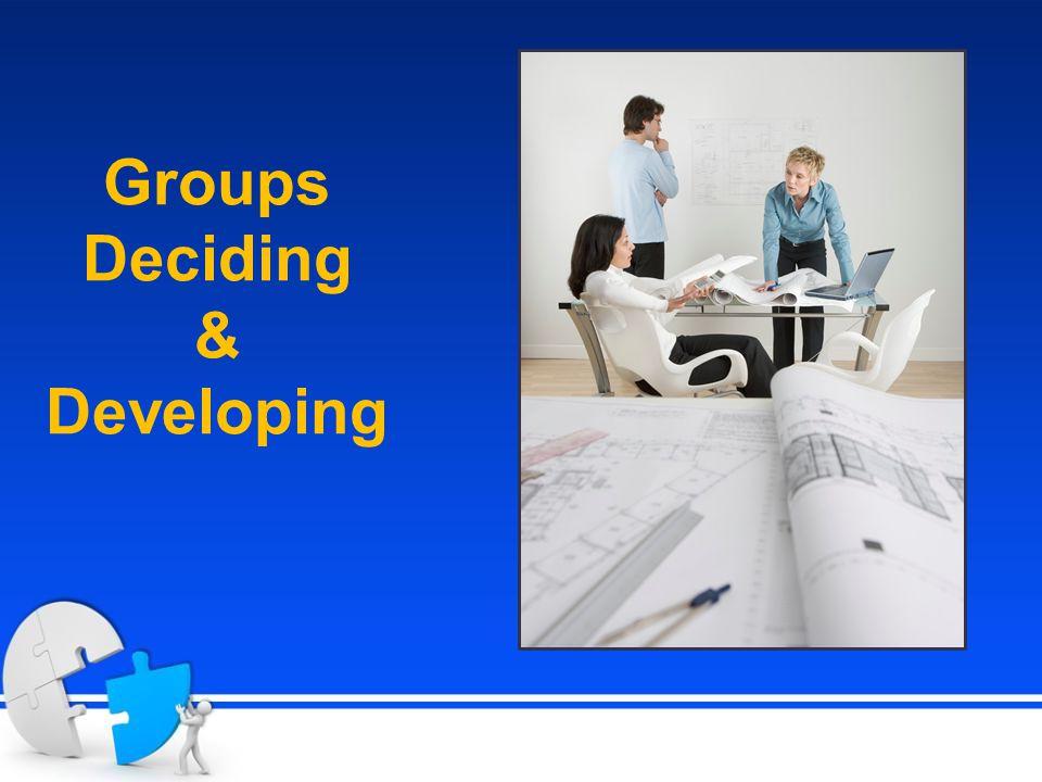 Groups Deciding & Developing