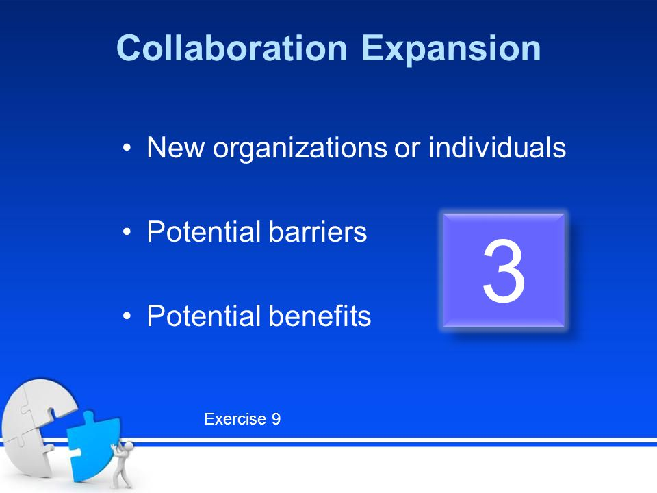 Collaboration Expansion New organizations or individuals Potential barriers Potential benefits 3 3 Exercise 9