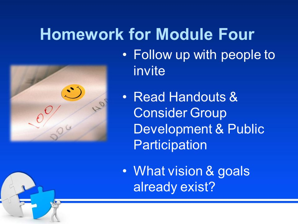 Homework for Module Four Follow up with people to invite Read Handouts & Consider Group Development & Public Participation What vision & goals already