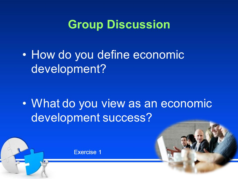 Group Discussion How do you define economic development.