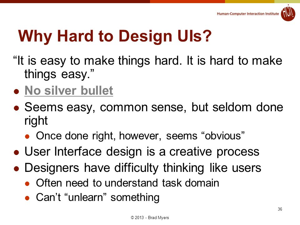 36 Why Hard to Design UIs. It is easy to make things hard.