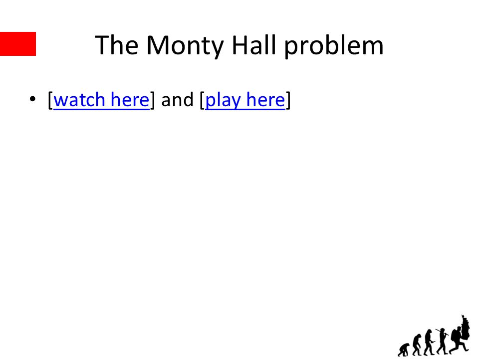 The Monty Hall problem [watch here] and [play here]watch hereplay here