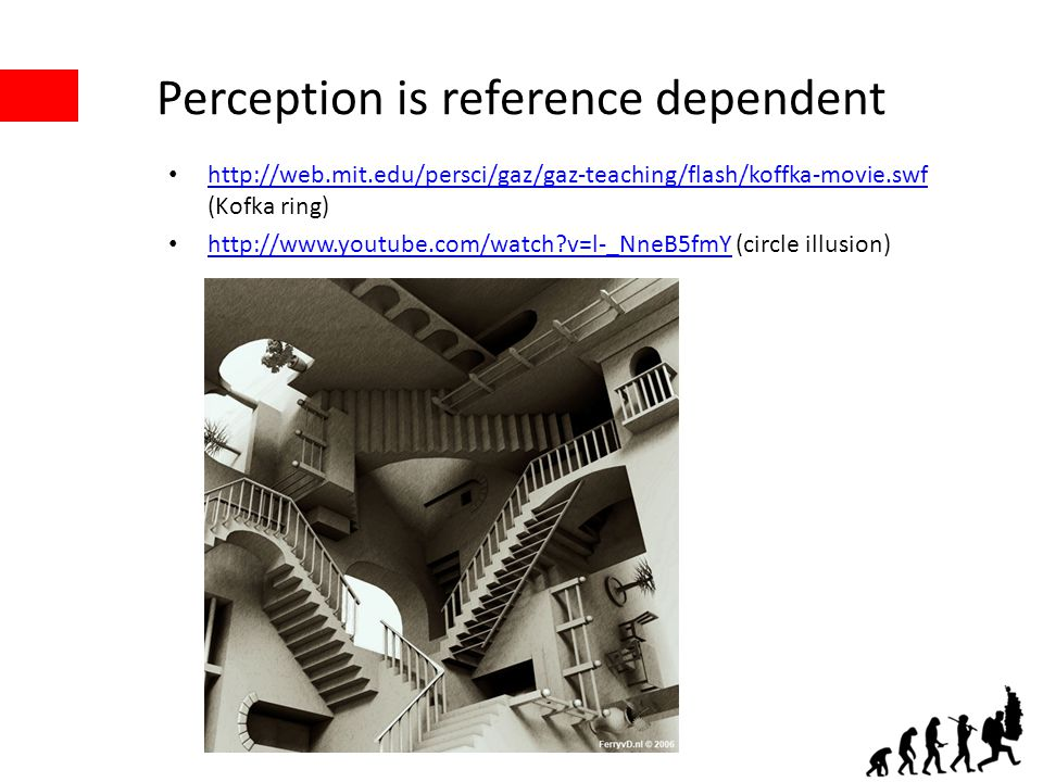 Perception is reference dependent http://web.mit.edu/persci/gaz/gaz-teaching/flash/koffka-movie.swf (Kofka ring) http://web.mit.edu/persci/gaz/gaz-tea