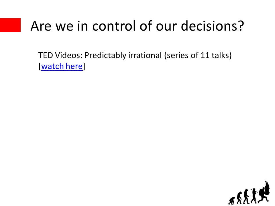 Are we in control of our decisions? TED Videos: Predictably irrational (series of 11 talks) [watch here]watch here