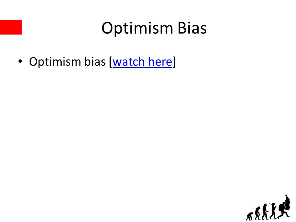 Optimism Bias Optimism bias [watch here]watch here