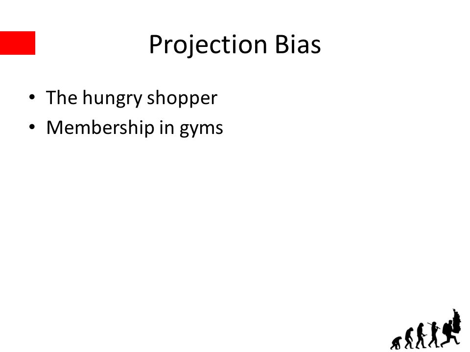 Projection Bias The hungry shopper Membership in gyms